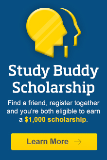 Study Buddy Scholarship | Find a friend, register together and you're both eligible to earn a $1,000 scholarship.*
