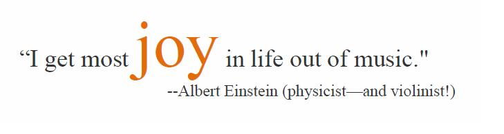 """I get most joy in life out of music."" - Albert Einstein"