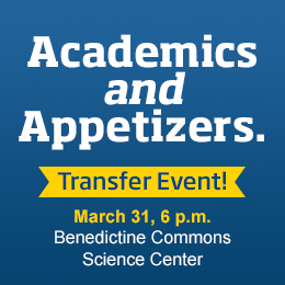 Academics and Appetizers Transfer Event! | March 31, 6 p.m. | Benedictine Commons, Science Center