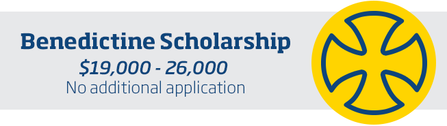 Benedictine Scholarship: $14,000-$25,000 (No additional application)